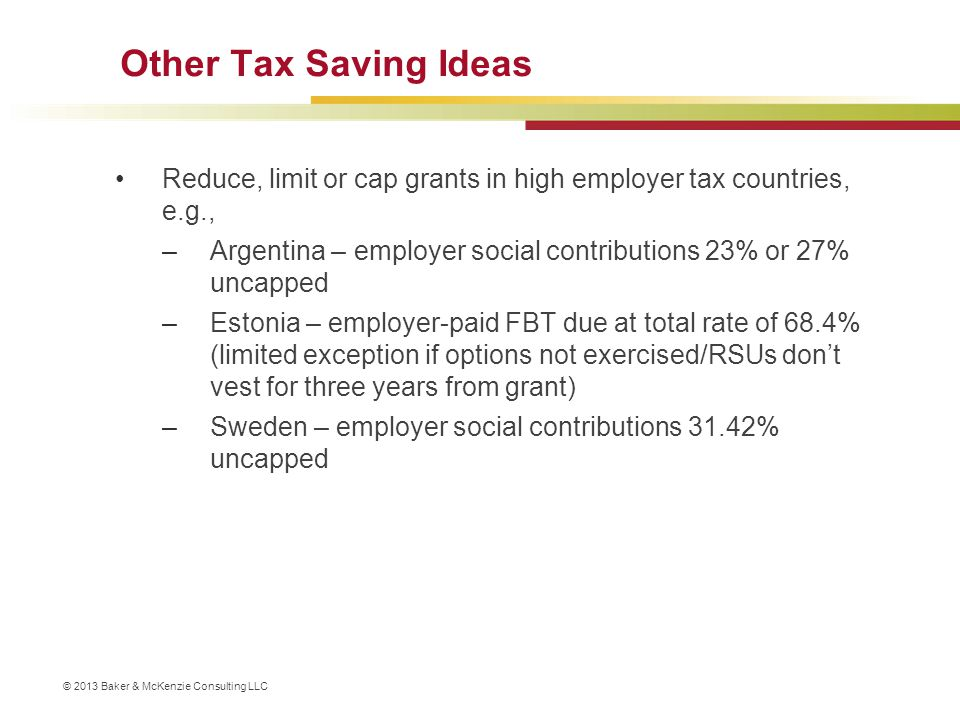Other Tax Saving Ideas Reduce, limit or cap grants in high employer tax countries, e.g.,