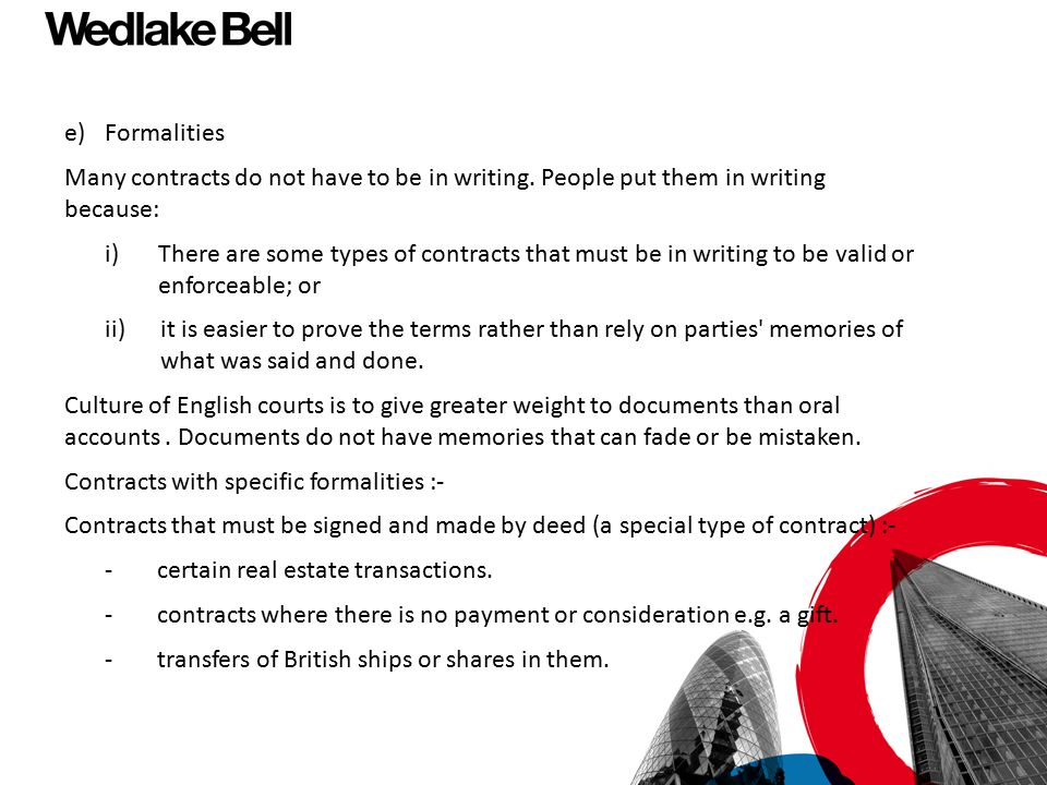 e) Formalities Many contracts do not have to be in writing. People put them in writing because: