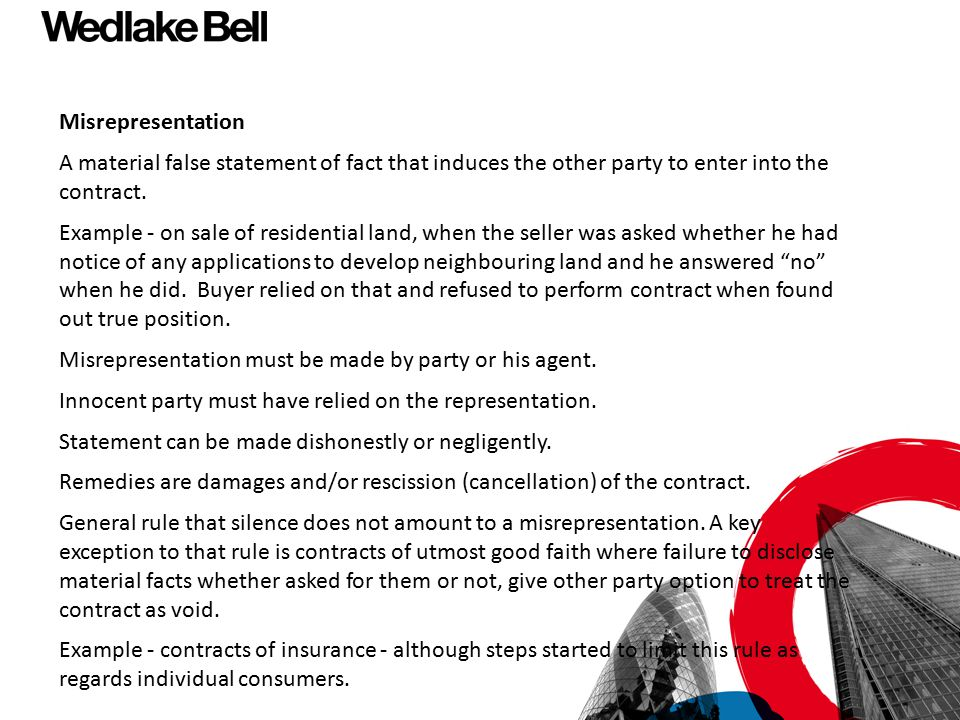 Misrepresentation A material false statement of fact that induces the other party to enter into the contract.
