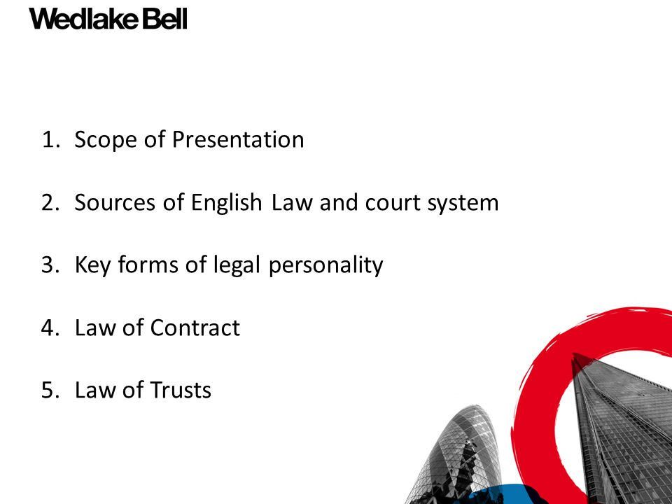 1. Scope of Presentation 2. Sources of English Law and court system 3
