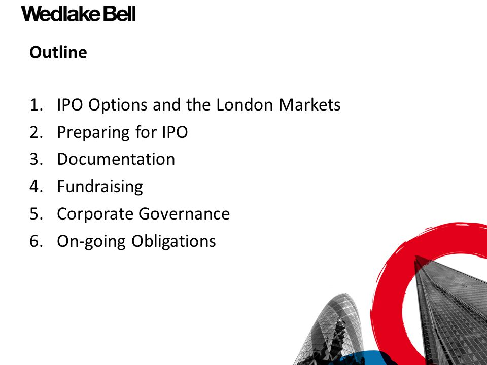 Outline IPO Options and the London Markets. Preparing for IPO. Documentation. Fundraising. Corporate Governance.