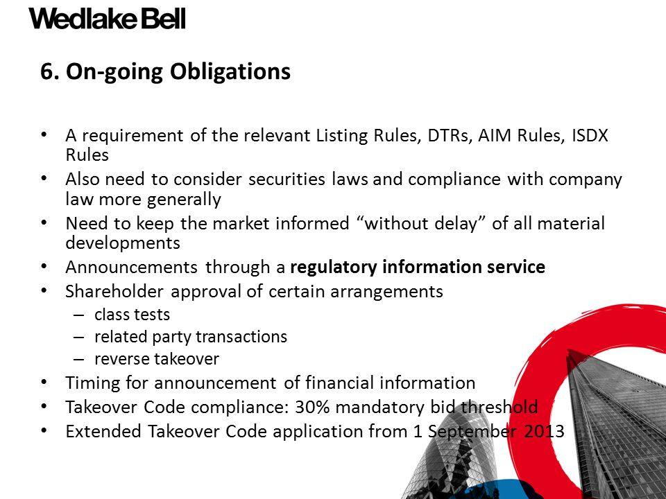 6. On-going Obligations A requirement of the relevant Listing Rules, DTRs, AIM Rules, ISDX Rules.
