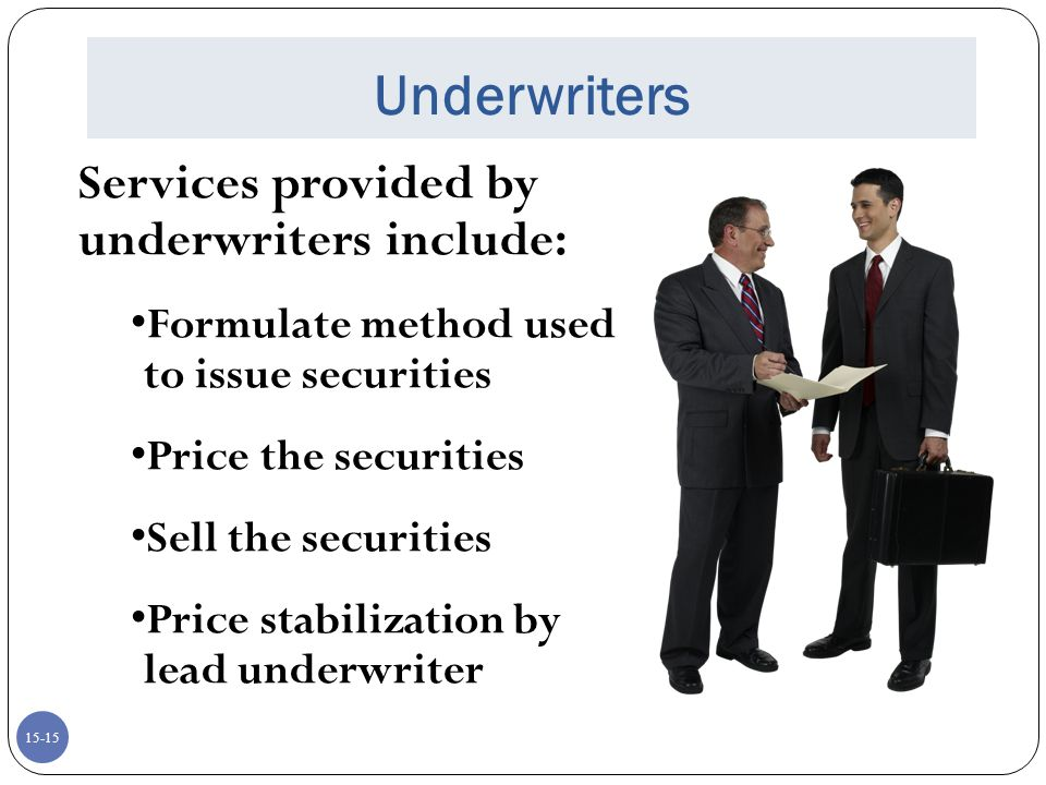Underwriters Services provided by underwriters include: