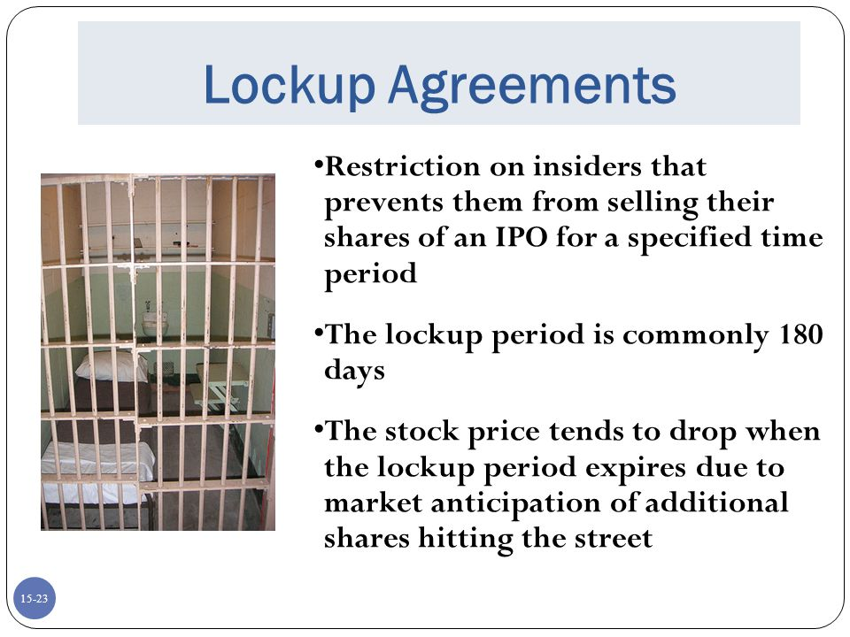 Lockup Agreements Restriction on insiders that prevents them from selling their shares of an IPO for a specified time period.
