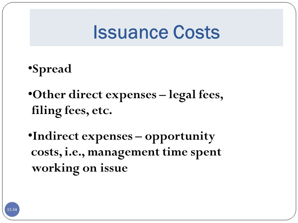 Issuance Costs Spread. Other direct expenses – legal fees, filing fees, etc. Indirect expenses – opportunity.