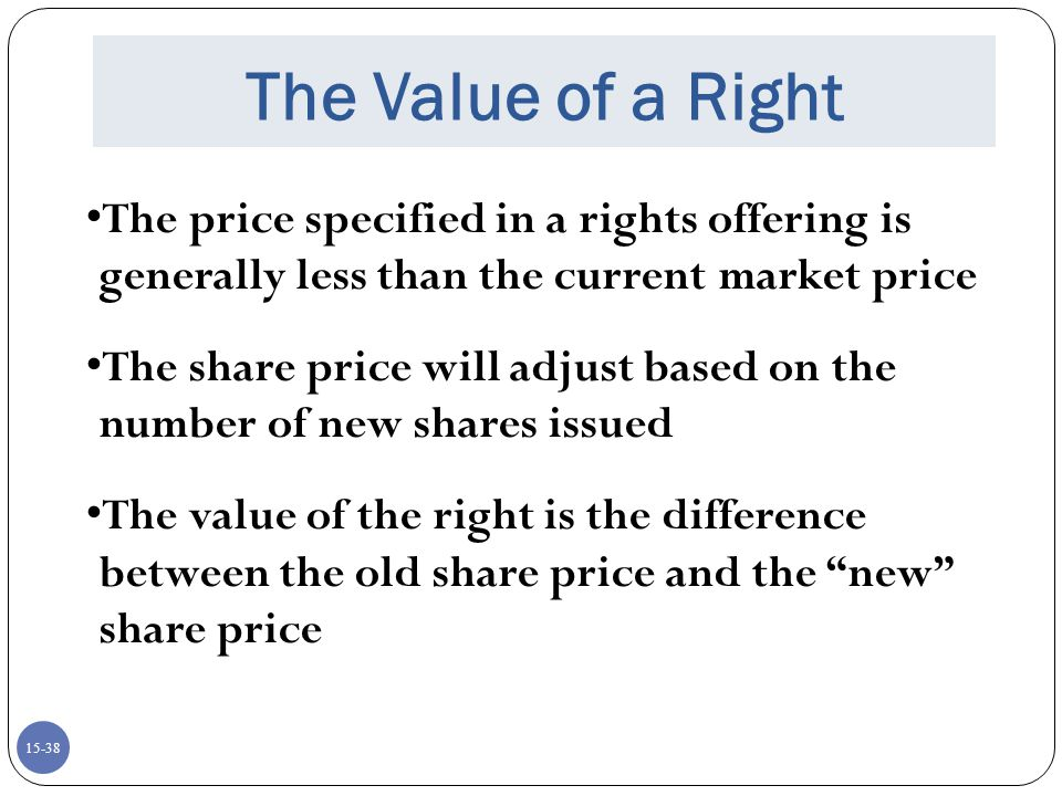 The Value of a Right The price specified in a rights offering is generally less than the current market price.