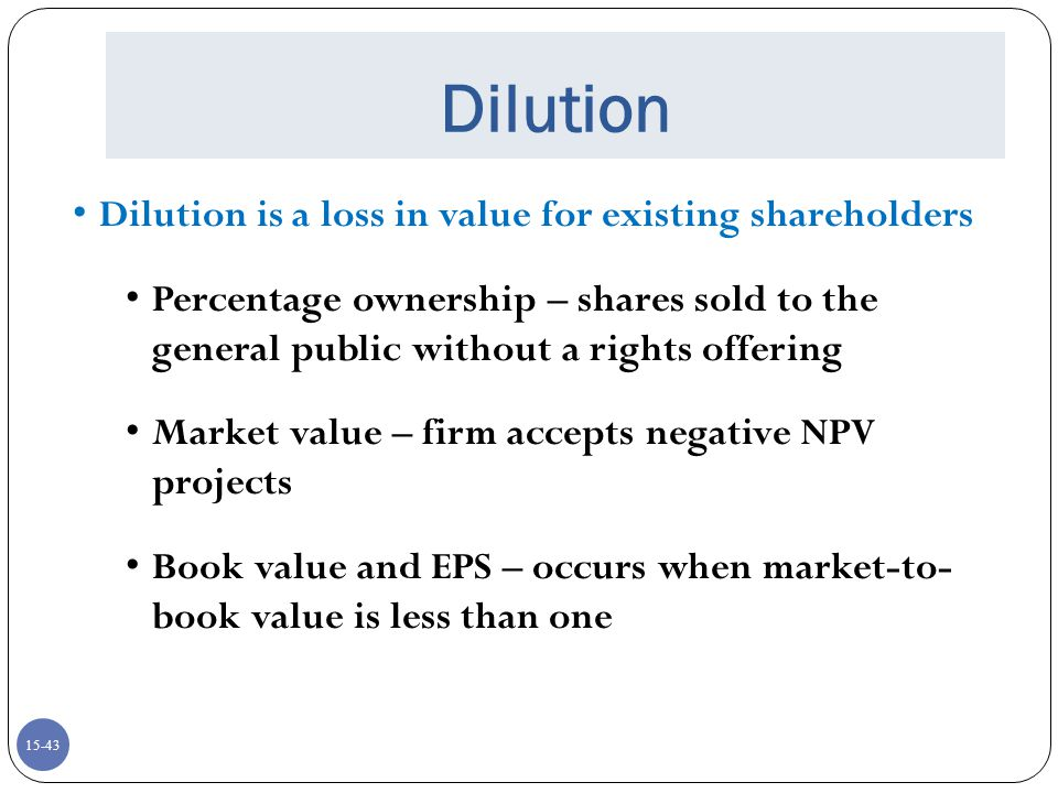 Dilution Dilution is a loss in value for existing shareholders