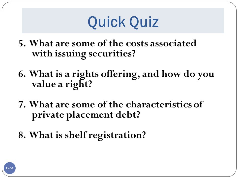 Quick Quiz 5. What are some of the costs associated with issuing securities 6. What is a rights offering, and how do you value a right