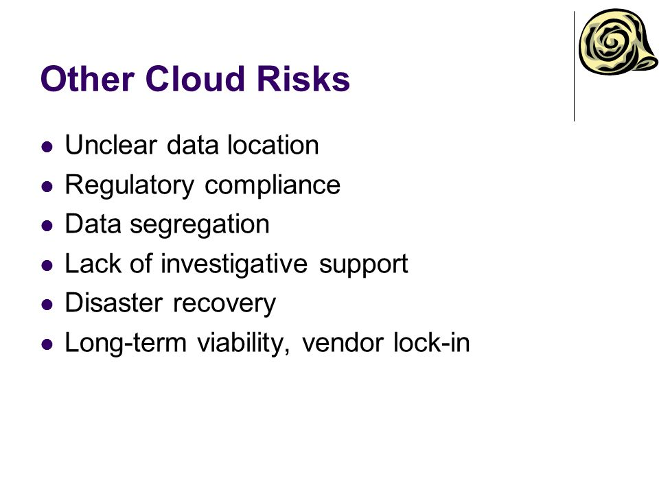 Other Cloud Risks Unclear data location Regulatory compliance