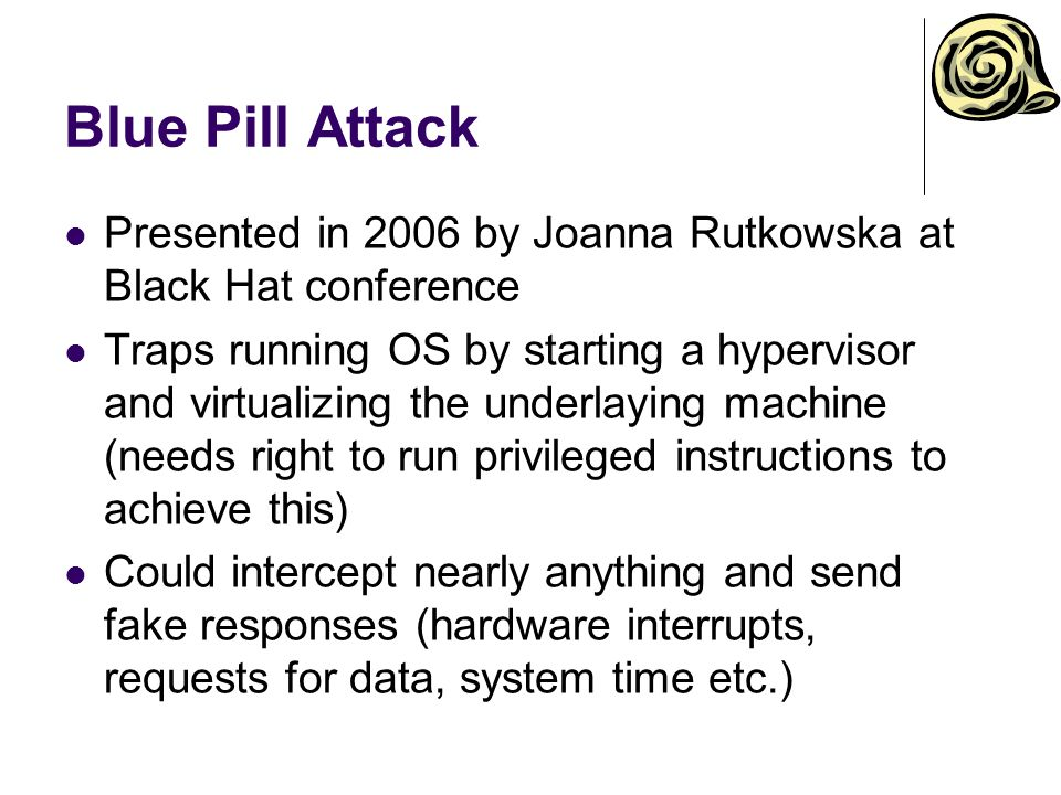 Blue Pill Attack Presented in 2006 by Joanna Rutkowska at Black Hat conference.
