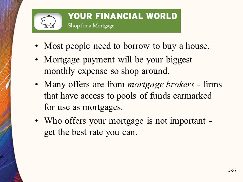 Most people need to borrow to buy a house.