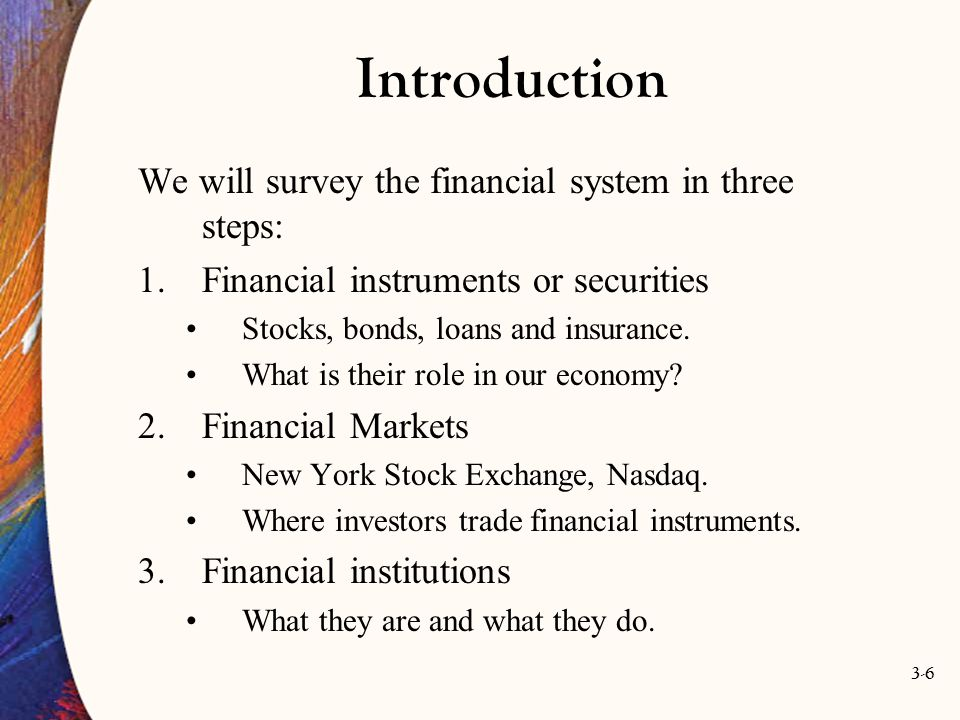 Introduction We will survey the financial system in three steps: