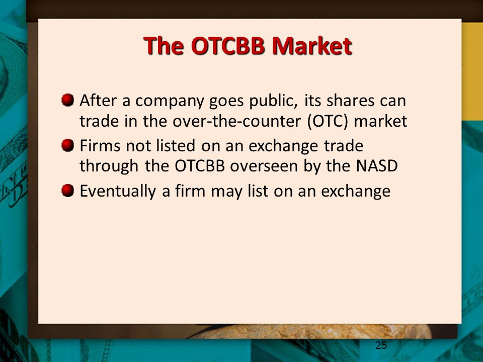 The OTCBB Market After a company goes public, its shares can trade in the over-the-counter (OTC) market.