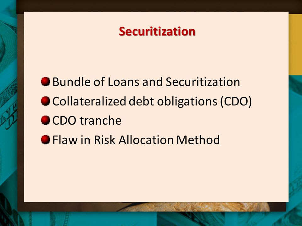Securitization Bundle of Loans and Securitization. Collateralized debt obligations (CDO) CDO tranche.