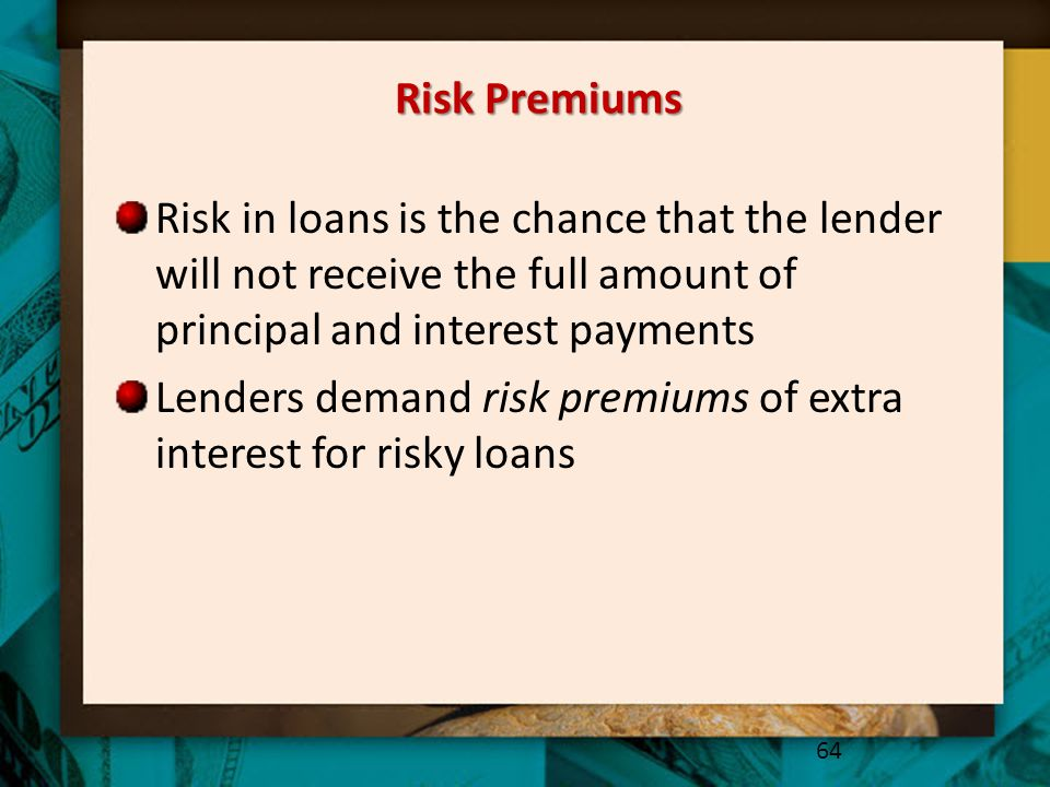Risk Premiums Risk in loans is the chance that the lender will not receive the full amount of principal and interest payments.