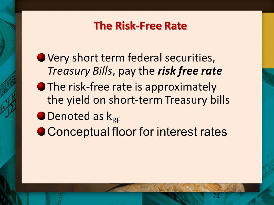 The Risk-Free Rate Very short term federal securities, Treasury Bills, pay the risk free rate.