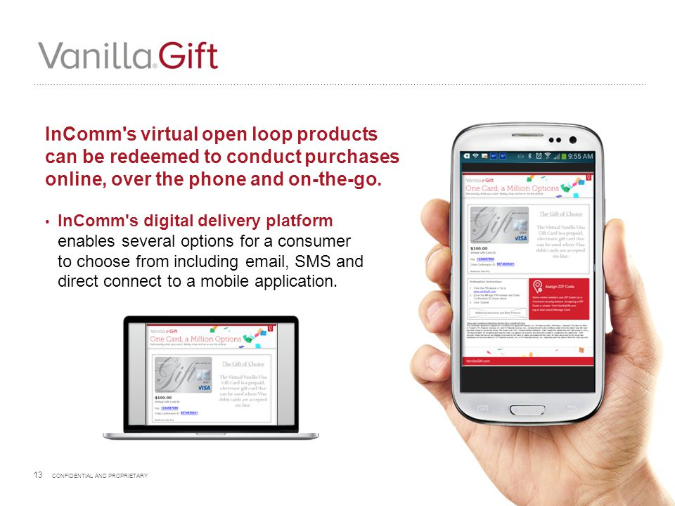 InComm s virtual open loop products can be redeemed to conduct purchases online, over the phone and on-the-go.