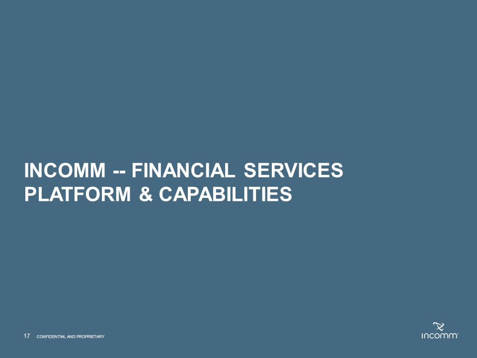 Incomm -- FINANCIAL SERVICES PLATFORM & CAPABILITIES