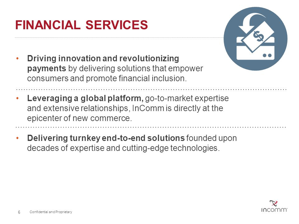 FINANCIAL SERVICES Driving innovation and revolutionizing payments by delivering solutions that empower consumers and promote financial inclusion.