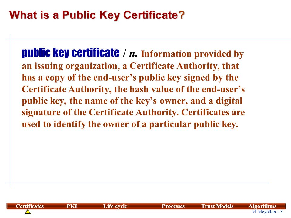 Certificates Secrecy of the public key is not required.