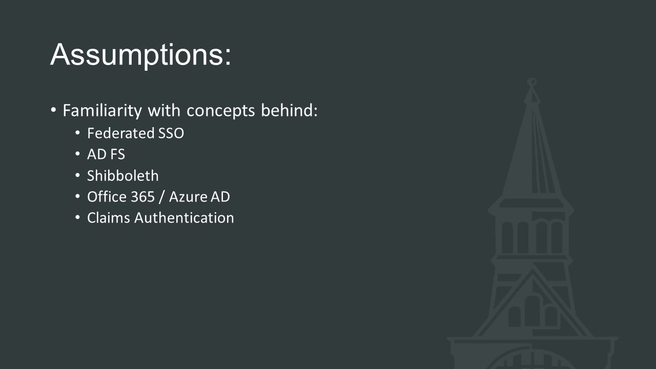 Assumptions: Familiarity with concepts behind: Federated SSO AD FS