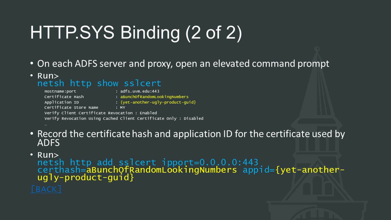 HTTP.SYS Binding (2 of 2) On each ADFS server and proxy, open an elevated command prompt. Run> netsh http show sslcert.