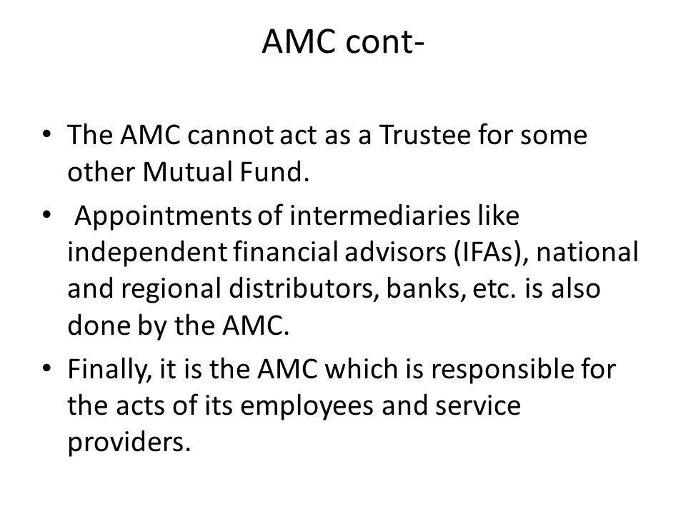 AMC cont- The AMC cannot act as a Trustee for some other Mutual Fund.