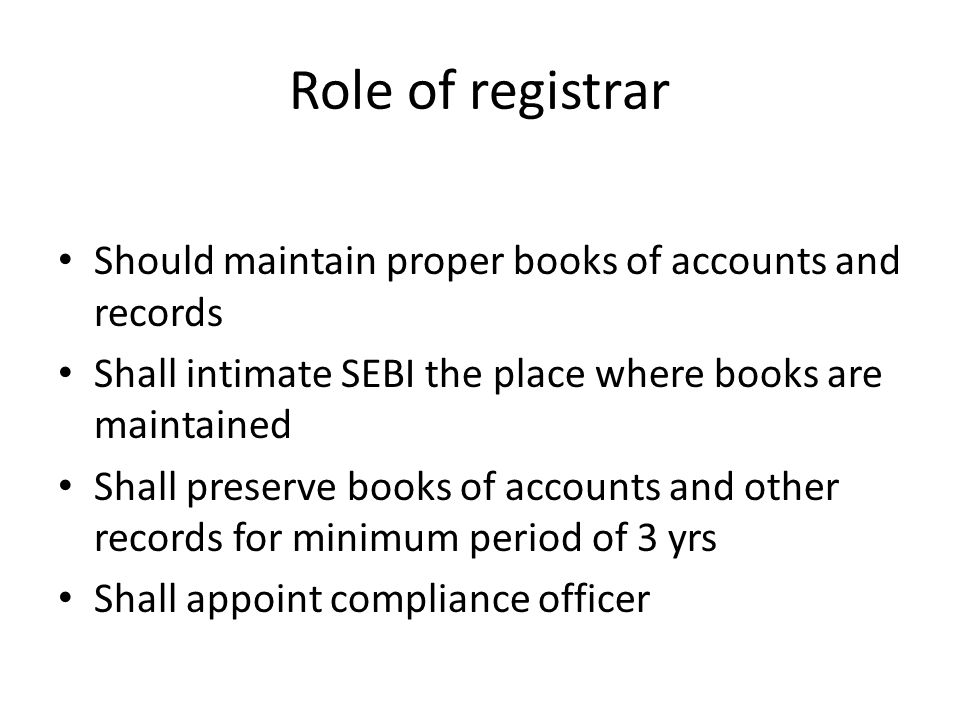 Role of registrar Should maintain proper books of accounts and records