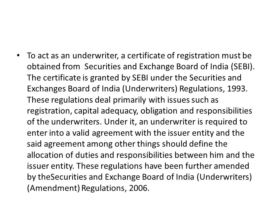 To act as an underwriter, a certificate of registration must be obtained from Securities and Exchange Board of India (SEBI).