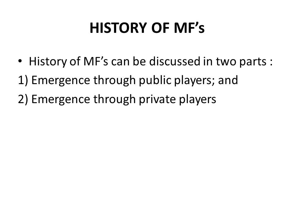 HISTORY OF MF's History of MF's can be discussed in two parts :
