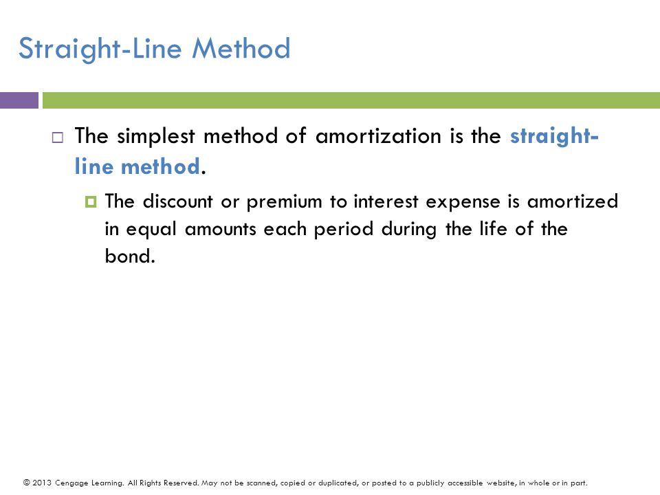 Straight-Line Method The simplest method of amortization is the straight- line method.