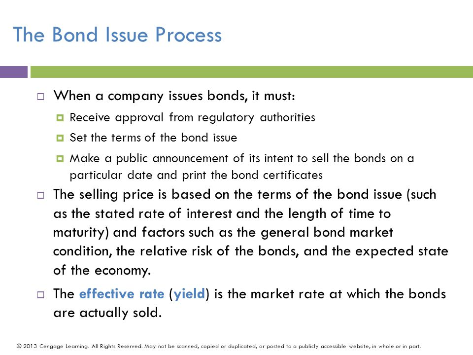 The Bond Issue Process When a company issues bonds, it must: