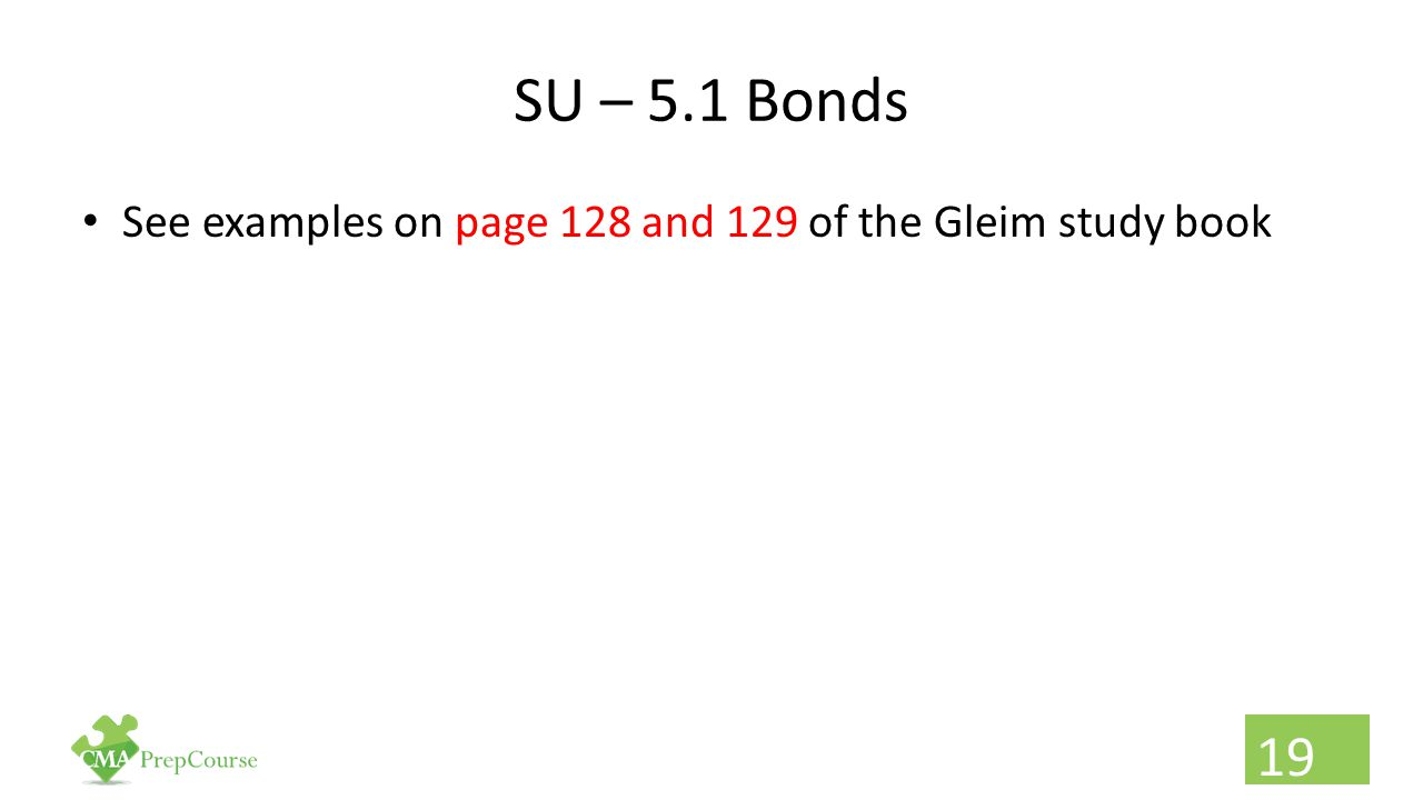 SU – 5.1 Bonds See examples on page 128 and 129 of the Gleim study book