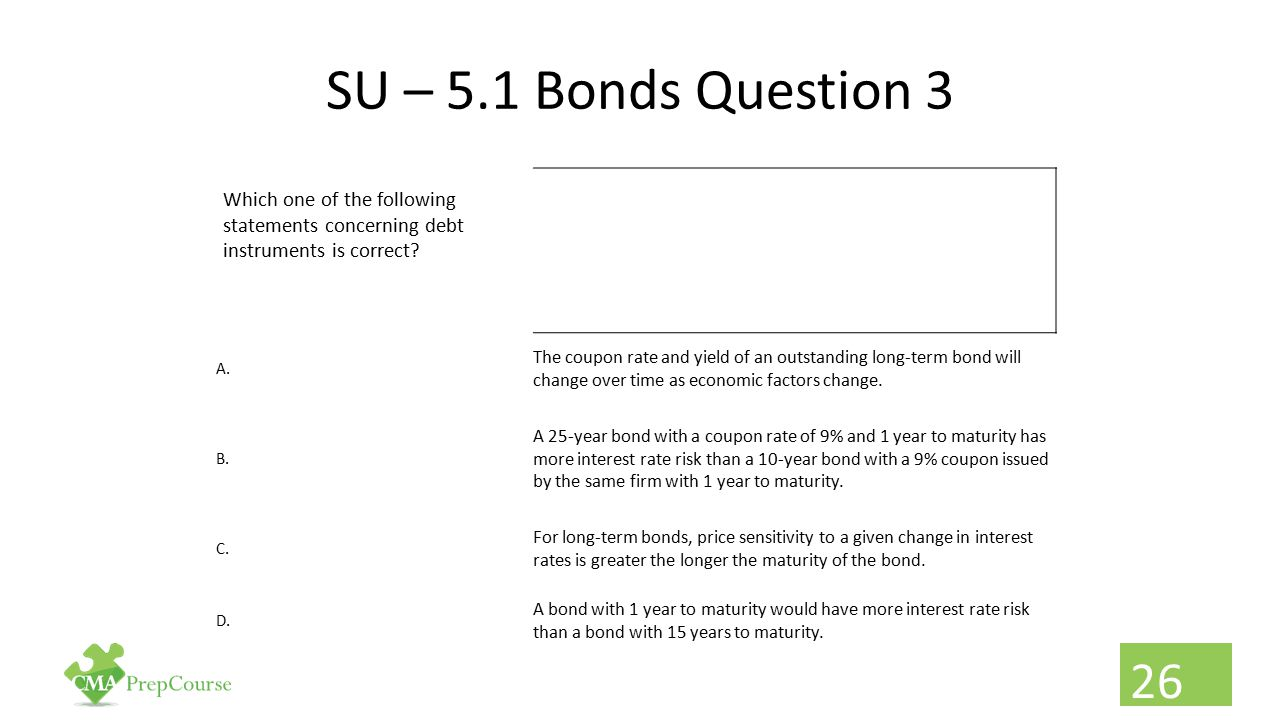 SU – 5.1 Bonds Question 3 Which one of the following statements concerning debt instruments is correct