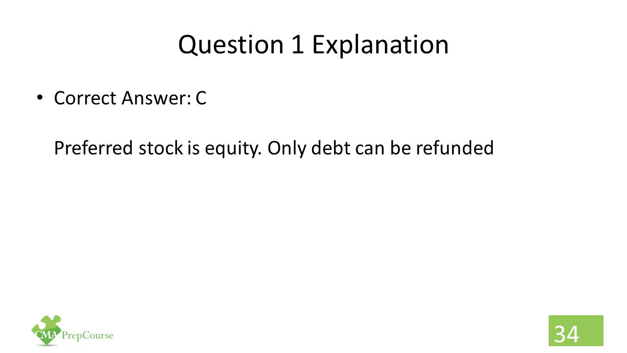 Question 1 Explanation Correct Answer: C Preferred stock is equity. Only debt can be refunded