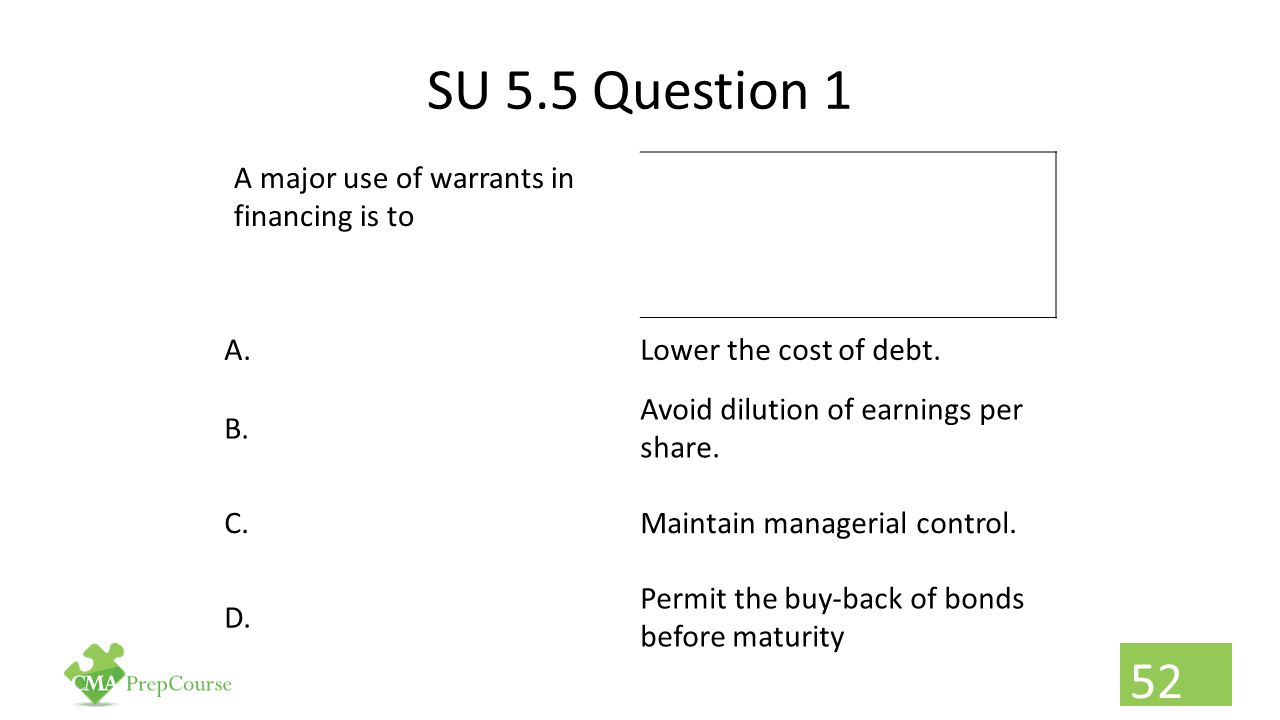 SU 5.5 Question 1 A major use of warrants in financing is to A.
