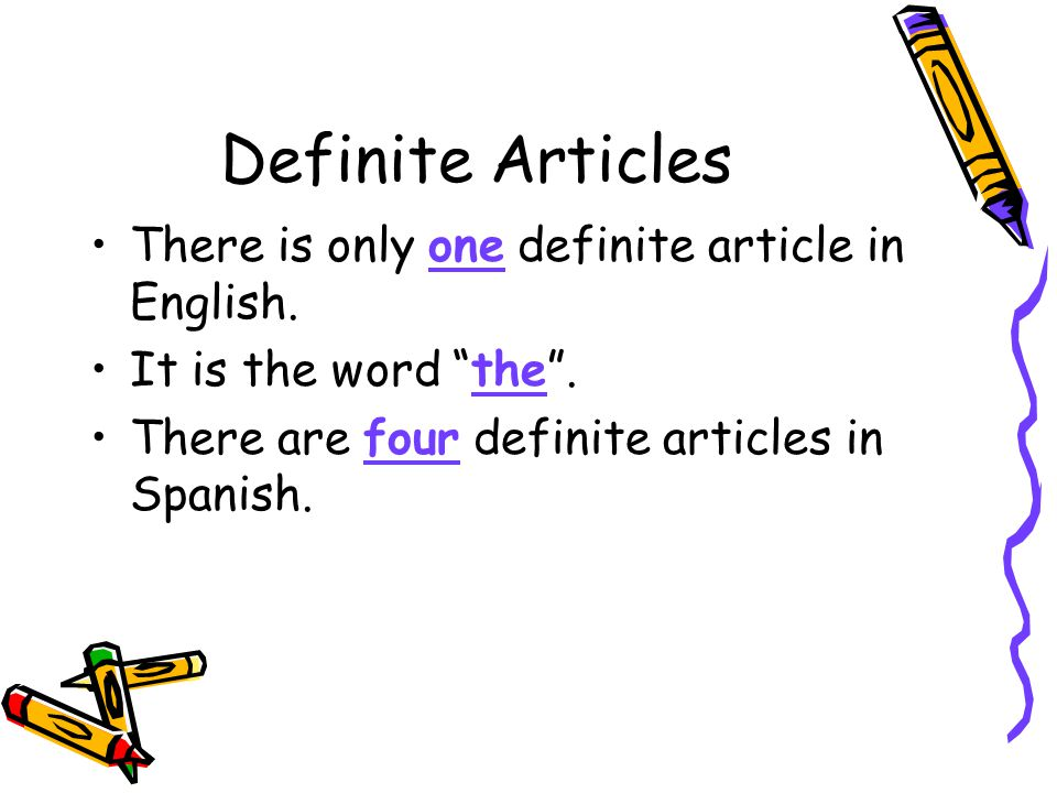 Definite Articles There is only one definite article in English.