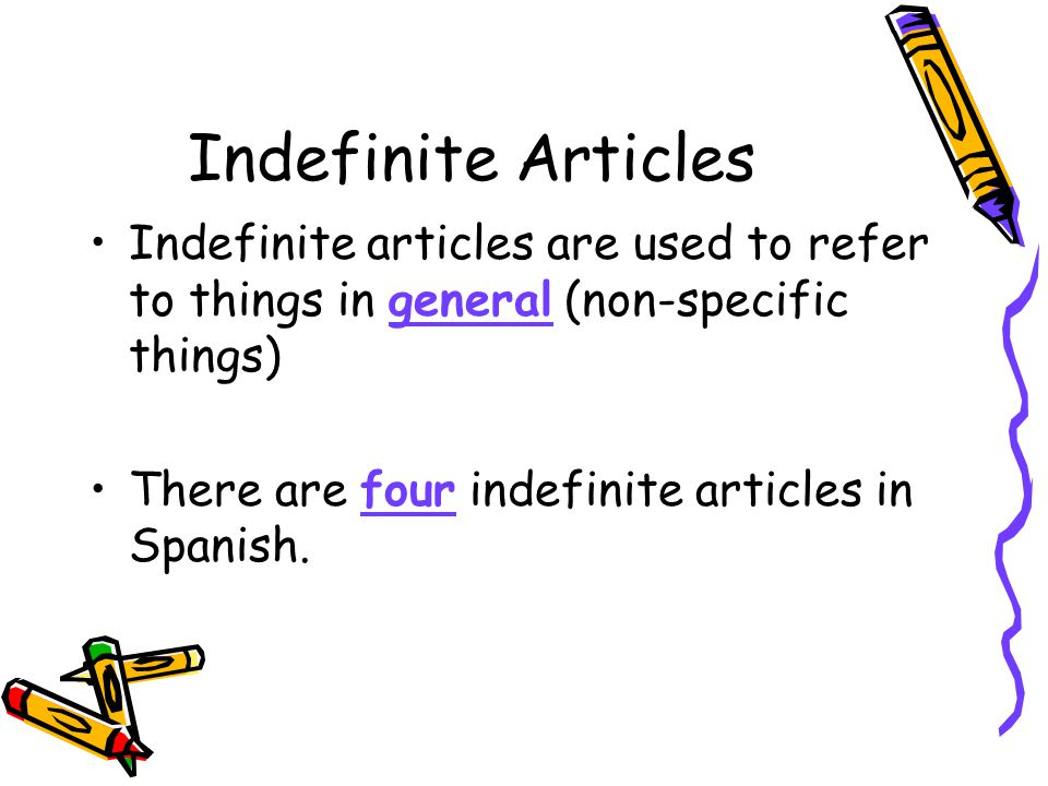 Indefinite Articles Indefinite articles are used to refer to things in general (non-specific things)