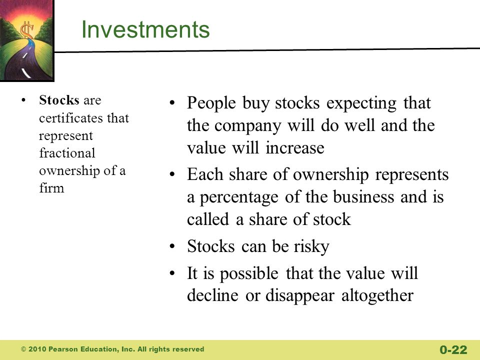 Investments Stocks are certificates that represent fractional ownership of a firm.