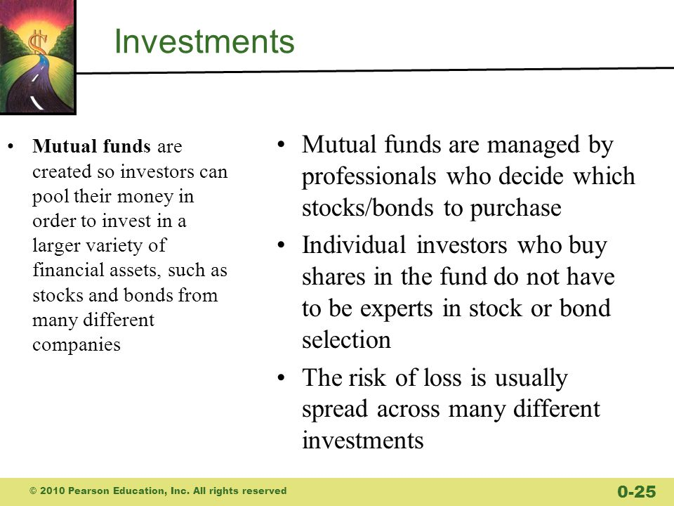 Investments Mutual funds are managed by professionals who decide which stocks/bonds to purchase.