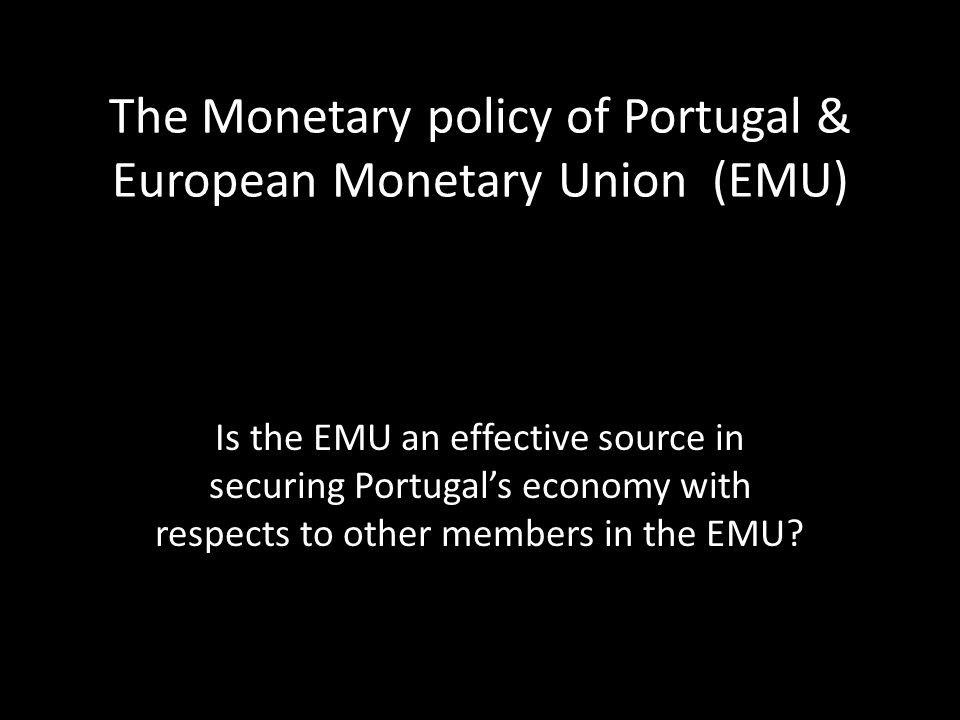 The Monetary policy of Portugal & European Monetary Union (EMU)