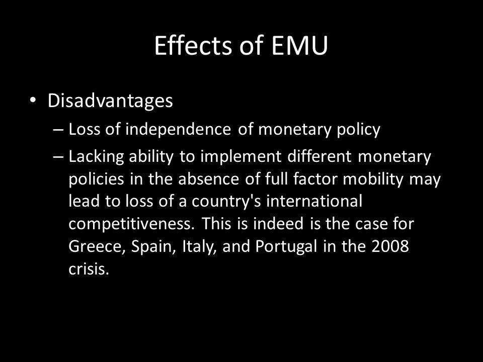 Effects of EMU Disadvantages Loss of independence of monetary policy