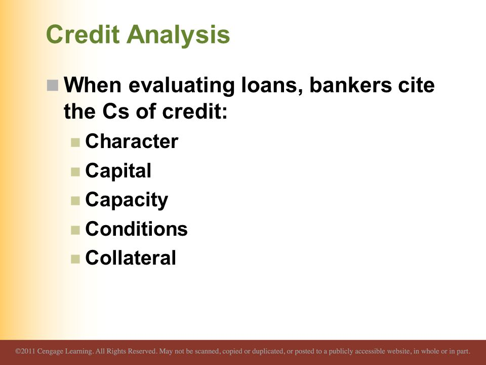 Credit Analysis When evaluating loans, bankers cite the Cs of credit: