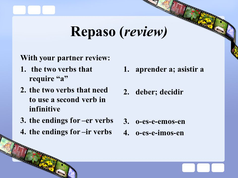 Repaso (review) With your partner review: