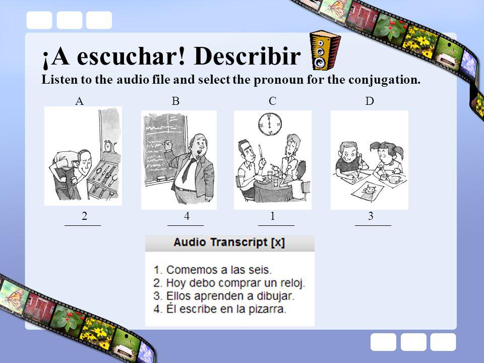 ¡A escuchar! Describir Listen to the audio file and select the pronoun for the conjugation.