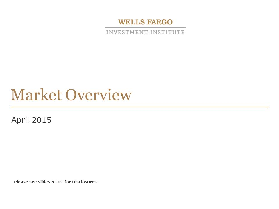 Market Overview April 2015 Please see slides 9 -14 for Disclosures.