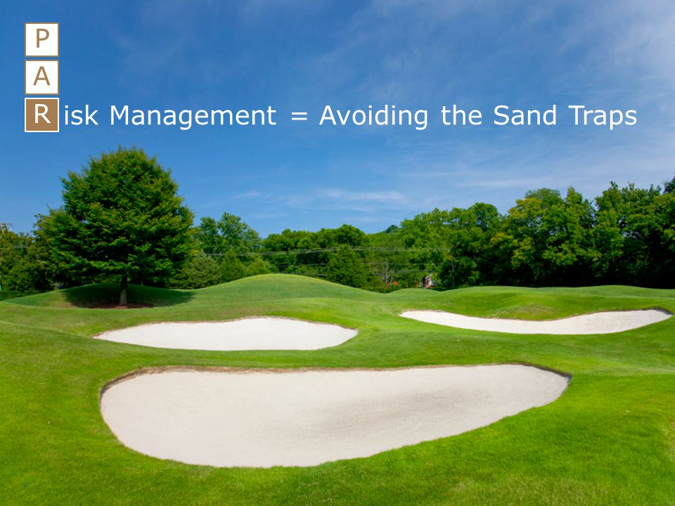 isk Management = Avoiding the Sand Traps