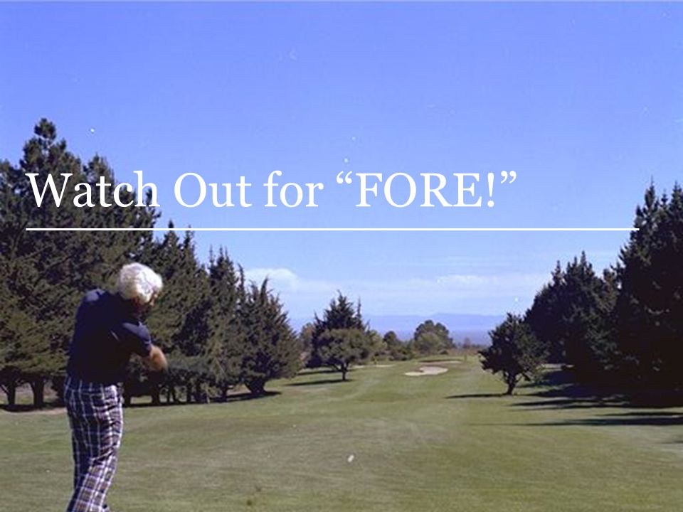 Watch Out for FORE! Just as a bad shot can put you out of the game for a long time, so too can a bad investment decision.