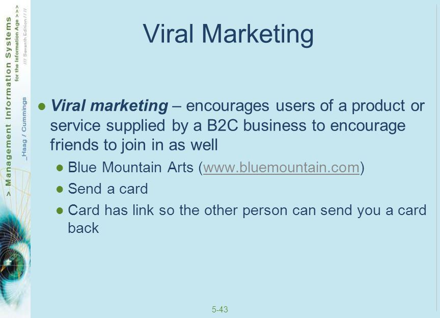 Viral Marketing Viral marketing – encourages users of a product or service supplied by a B2C business to encourage friends to join in as well.