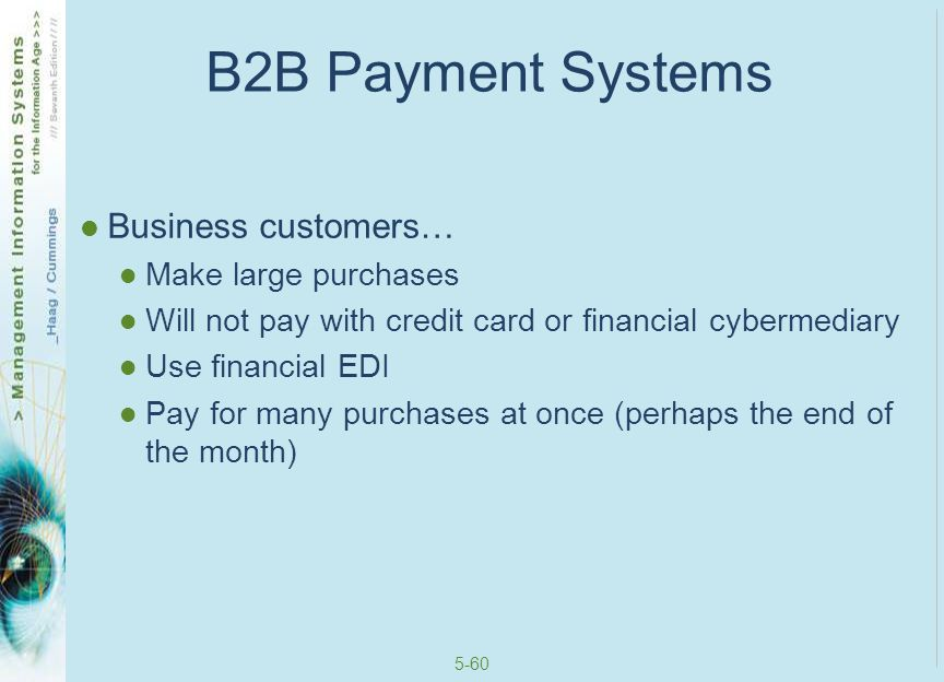 B2B Payment Systems Business customers… Make large purchases